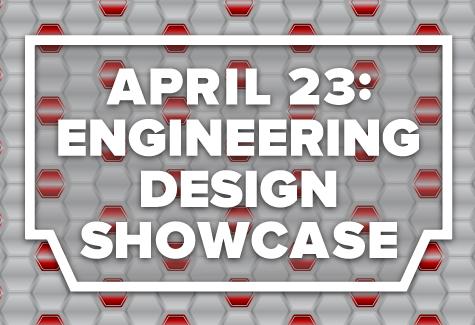 April 23: Engineering Design Showcase